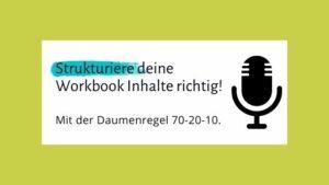 005 – Die Daumenregel 70-20-10 für die Grobplanung deiner Workbook-Inhalte – strukturiere dein Wissen für deine Lieblingskundinnen.