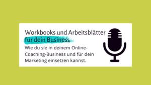 003 -Wie Workbooks und Arbeitsblätter dein Business voran bringen und wie du sie in deinem Online-Coaching-Business und für dein Marketing einsetzen kannst.